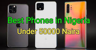 Photo of Best Phones You Can Buy Within 50,000 Naira In Nigeria