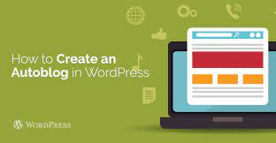 Photo of Steps On How To Create An Autoblog On The WordPress Platform